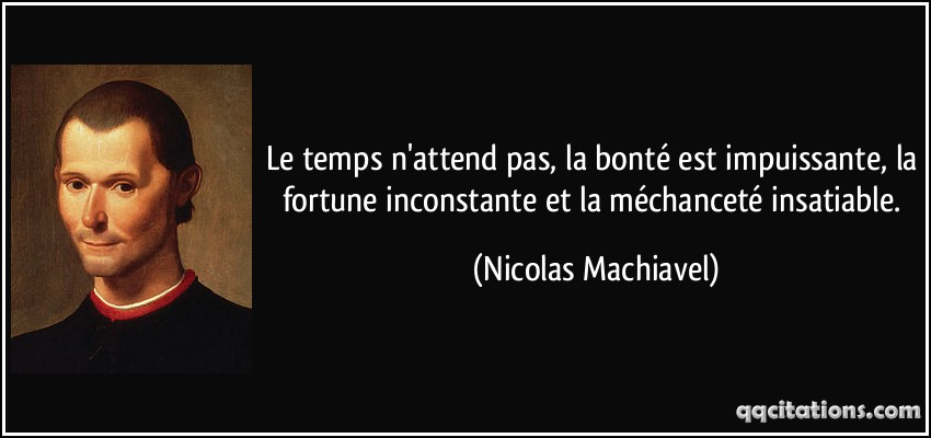 quote-le-temps-n-attend-pas-la-bonte-est-impuissante-la-fortune-inconstante-et-la-mechancete-nicolas-machiavel-145902-1